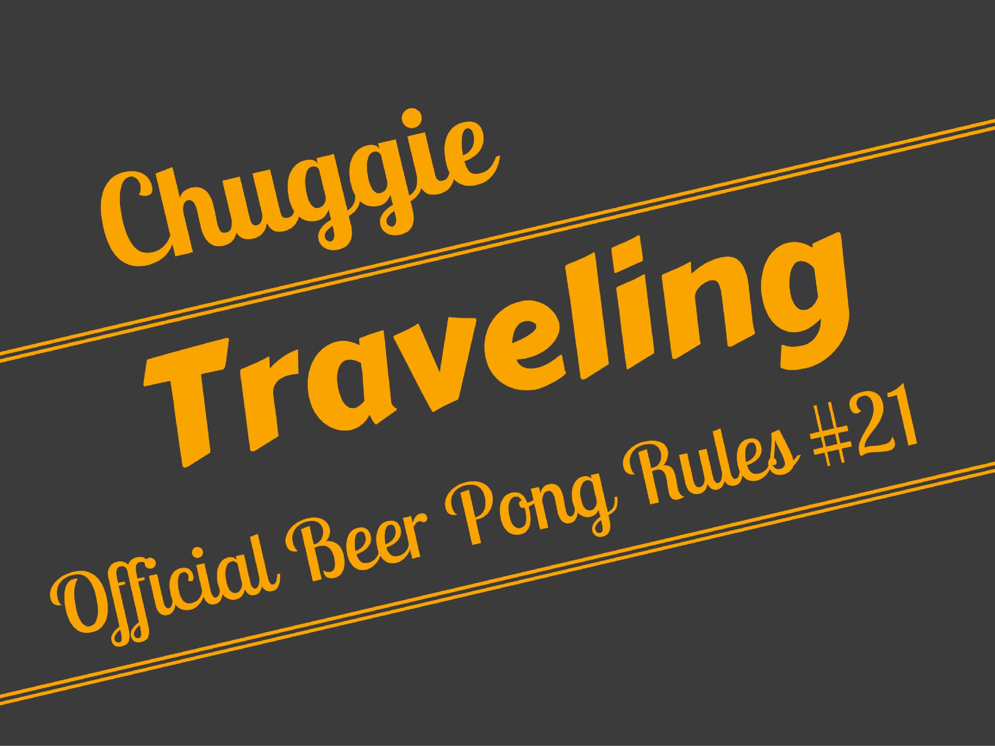 Traveling Beer Pong Rule Official Beer Pong Rules 21 Chuggie