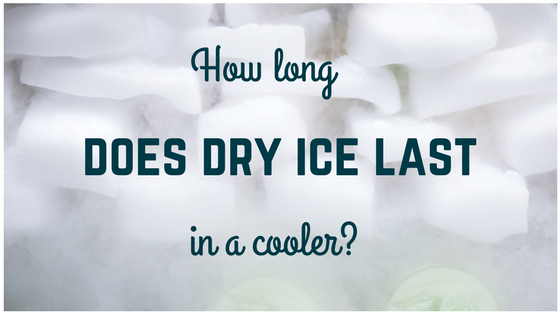 how long does dry ice last in a cooler?