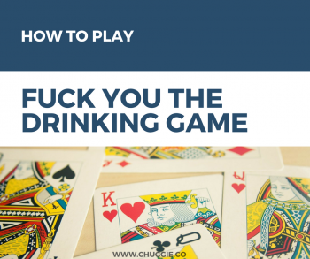 How To Play Fuck You The Drinking Game